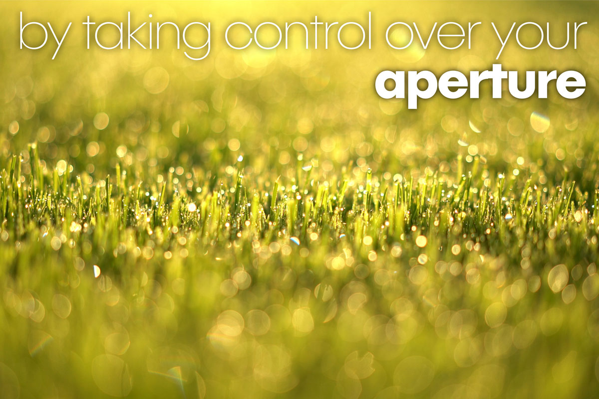 take control over your aperture